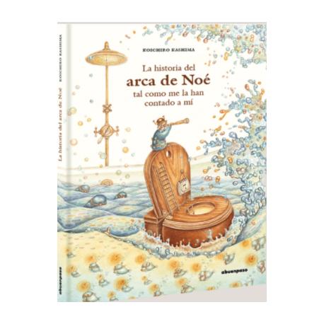LA HISTORIA DEL ARCA DE NOE TAL COMO ME LA HAN CONTADO A MI 978-84-17555-40-5