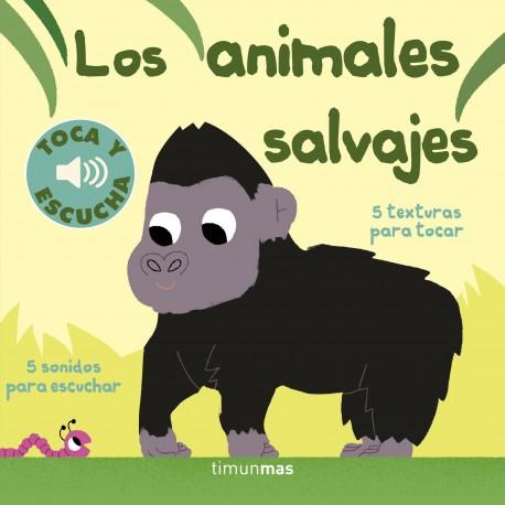 LOS ANIMALES SALVAJES TOCA Y ESCUCHA 978-84-08-16932-1
