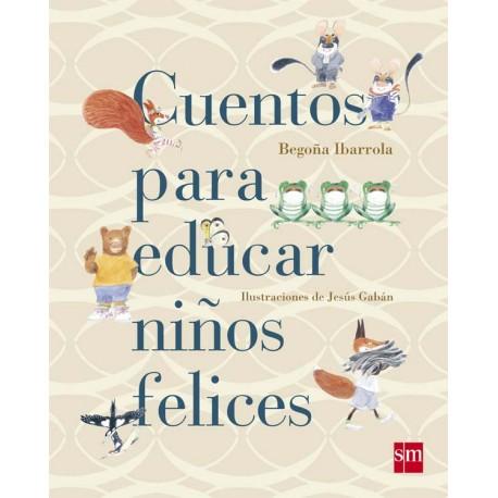 CUENTOS PARA EDUCAR NINOS FELICES 9788467543131