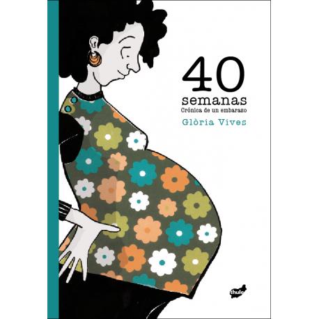 40 SEMANAS CRONICA DE UN EMBARAZO Gloria Vives Thule Portada Libro