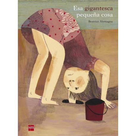 ESA GIGANTESCA PEQUENA COSA SM Album Ilustrado sobre la Felicidad