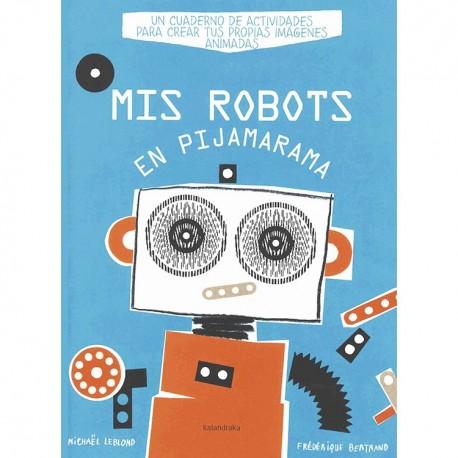 MIS ROBOTS EN PIJAMARAMA LIBRO KALANDRAKA