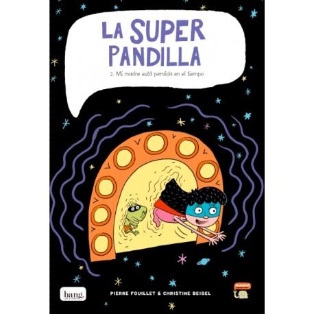 LA SUPER PANDILLA 2 MI MADRE ESTA PERDIDA EN EL TIEMPO Bang Ediciones Mamut Comic Para Ninos Portada Libro